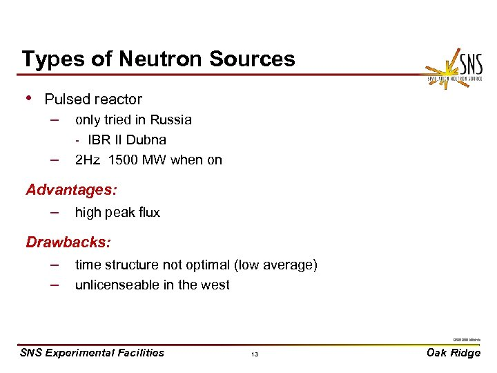 Types of Neutron Sources • Pulsed reactor – – only tried in Russia -