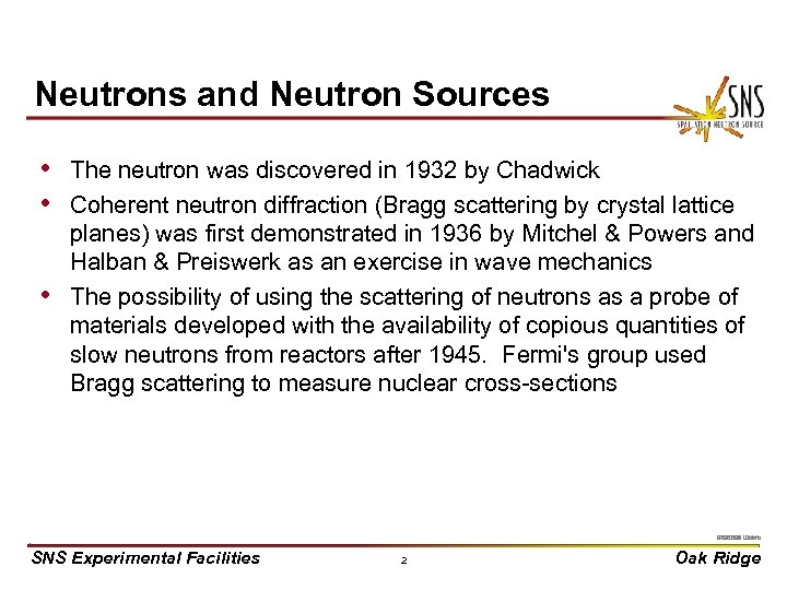 Neutrons and Neutron Sources • The neutron was discovered in 1932 by Chadwick •