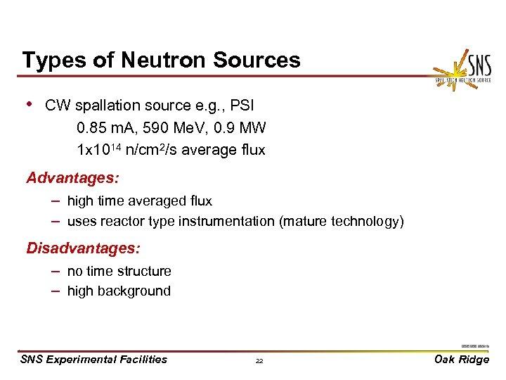 Types of Neutron Sources • CW spallation source e. g. , PSI 0. 85