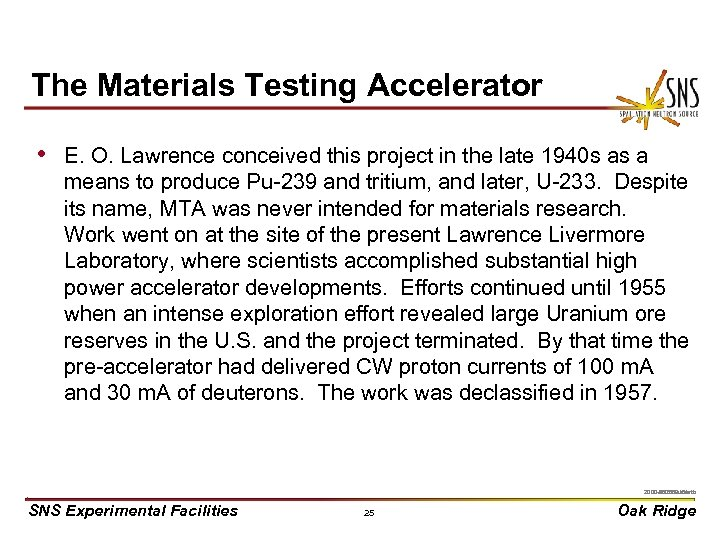 The Materials Testing Accelerator • E. O. Lawrence conceived this project in the late