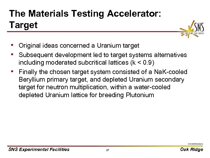 The Materials Testing Accelerator: Target • Original ideas concerned a Uranium target • Subsequent