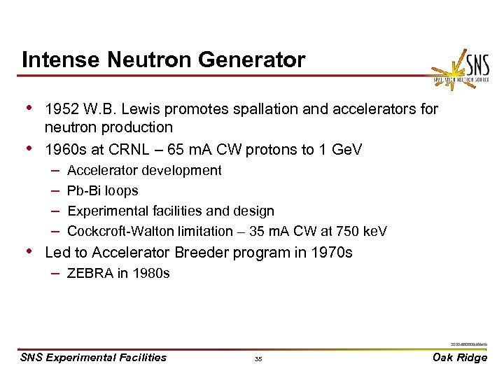 Intense Neutron Generator • 1952 W. B. Lewis promotes spallation and accelerators for •