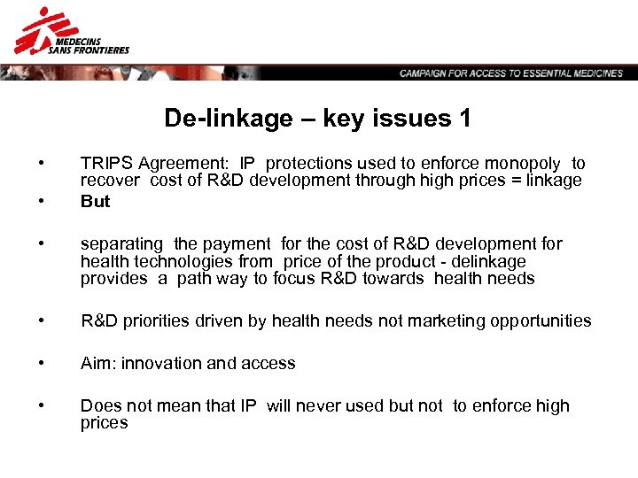 De-linkage – key issues 1 • • TRIPS Agreement: IP protections used to enforce