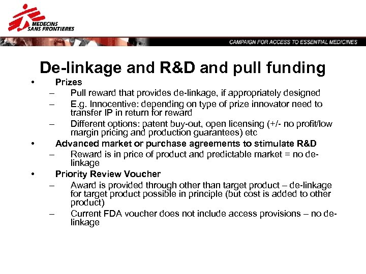 De-linkage and R&D and pull funding • • • Prizes – Pull reward that