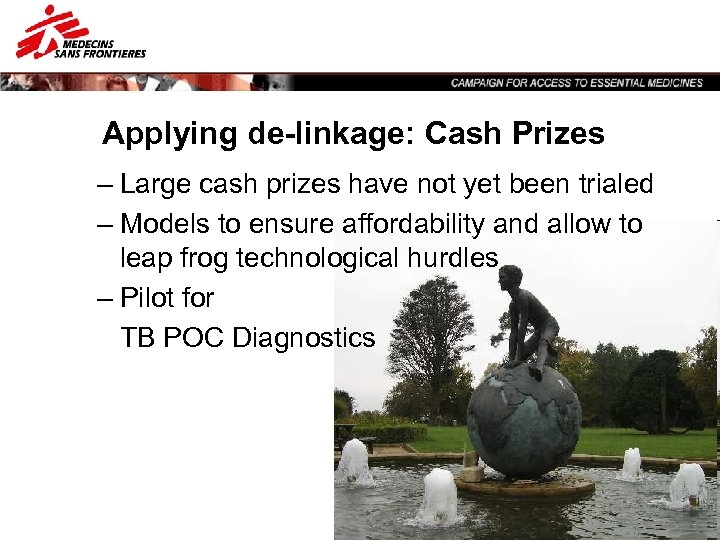 Applying de-linkage: Cash Prizes – Large cash prizes have not yet been trialed –