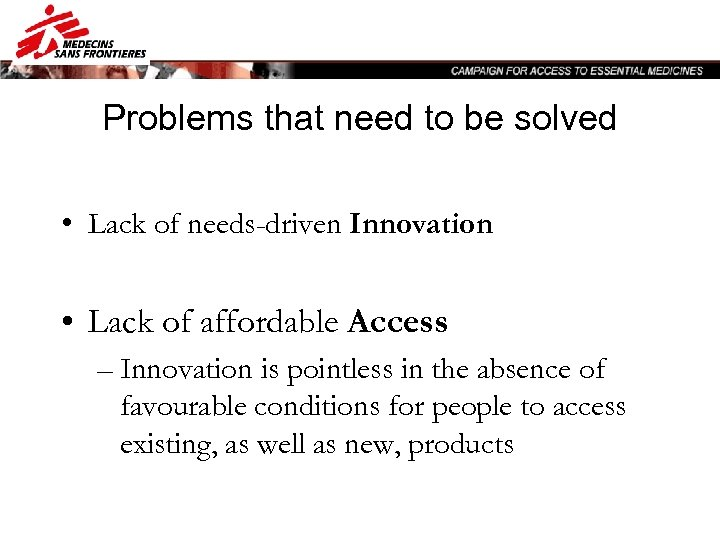 Problems that need to be solved • Lack of needs-driven Innovation • Lack of