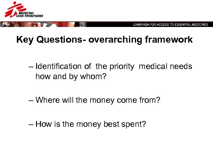 Key Questions- overarching framework – Identification of the priority medical needs how and by