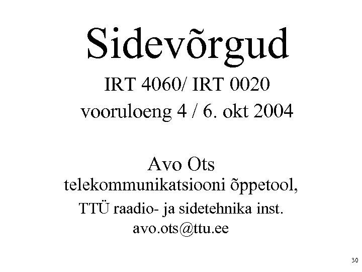 Sidevõrgud IRT 4060/ IRT 0020 vooruloeng 4 / 6. okt 2004 Avo Ots telekommunikatsiooni