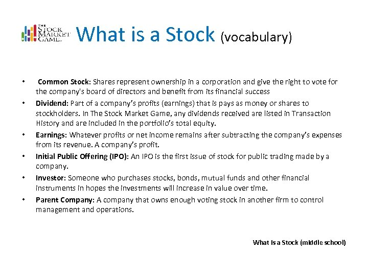 What is a Stock (vocabulary) • • • Common Stock: Shares represent ownership in