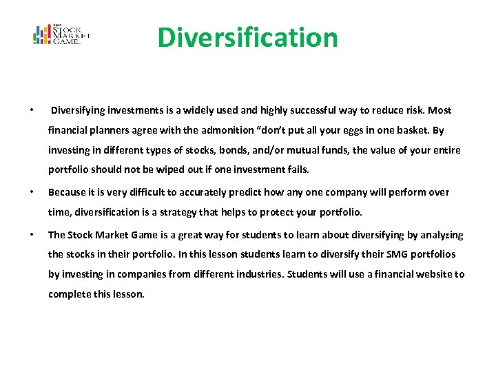 Diversification • Diversifying investments is a widely used and highly successful way to reduce