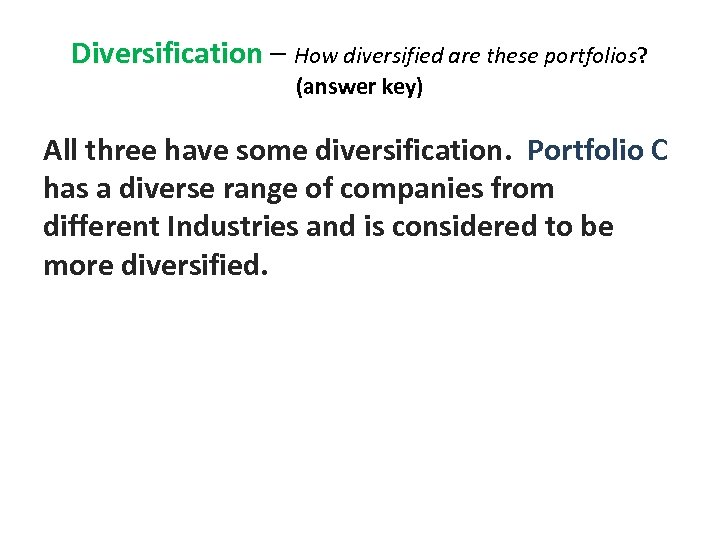 Diversification – How diversified are these portfolios? Diversification (answer key) All three have some