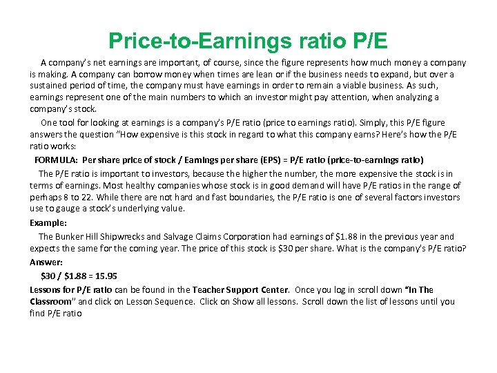Price-to-Earnings ratio P/E A company's net earnings are important, of course, since the figure