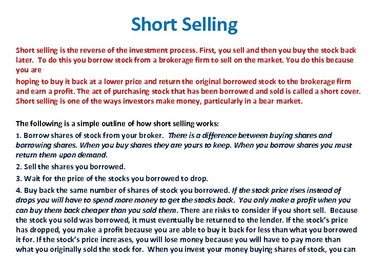 Short Selling Short selling is the reverse of the investment process. First, you sell