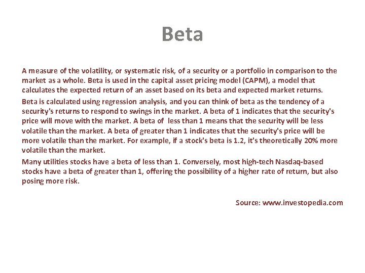Beta A measure of the volatility, or systematic risk, of a security or a