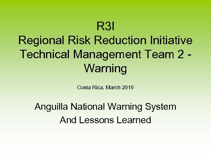 R 3 I Regional Risk Reduction Initiative Technical Management Team 2 Warning Costa Rica,