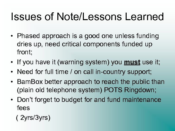 Issues of Note/Lessons Learned • Phased approach is a good one unless funding dries