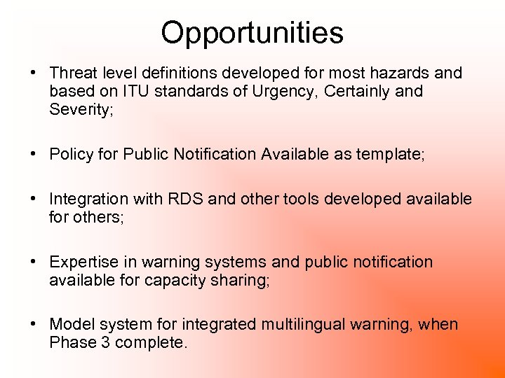 Opportunities • Threat level definitions developed for most hazards and based on ITU standards