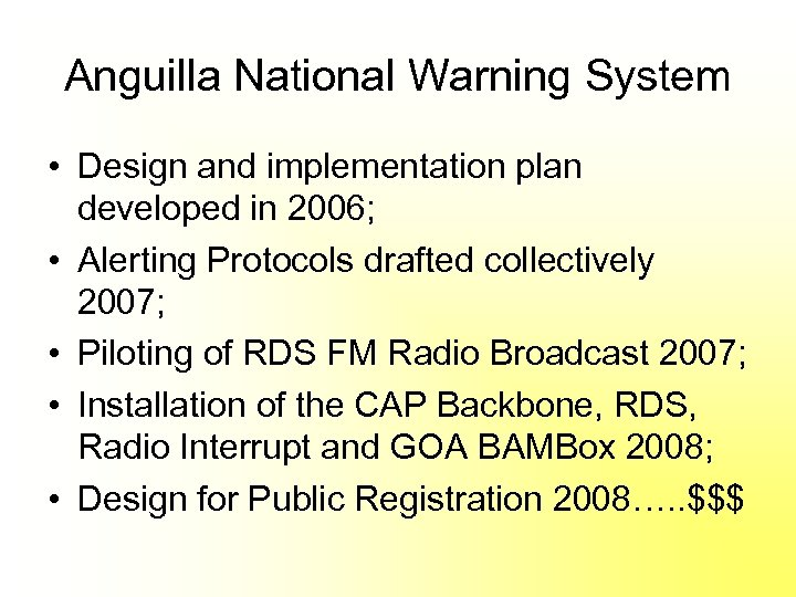 Anguilla National Warning System • Design and implementation plan developed in 2006; • Alerting