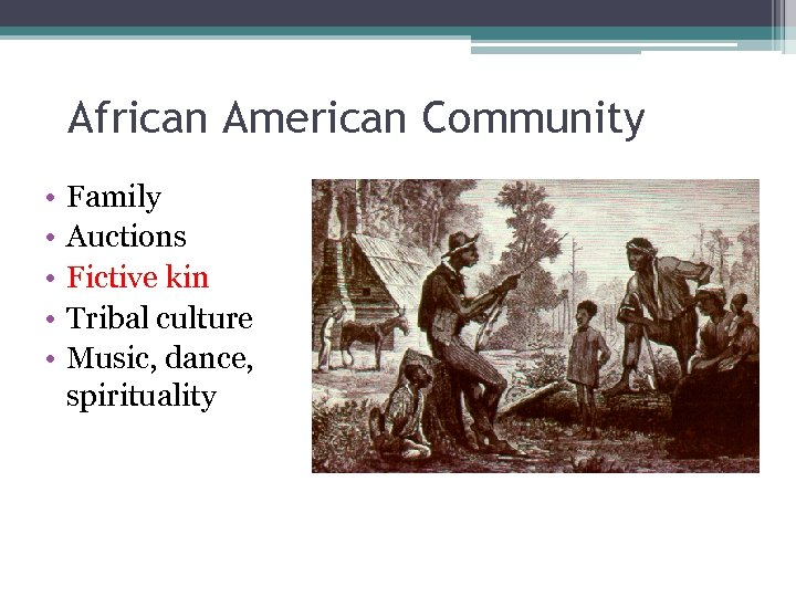 African American Community • • • Family Auctions Fictive kin Tribal culture Music, dance,