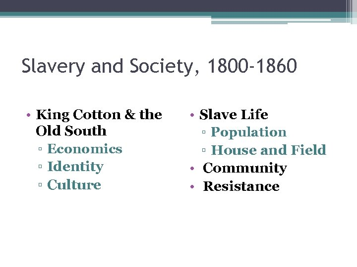 Slavery and Society, 1800 -1860 • King Cotton & the Old South ▫ Economics