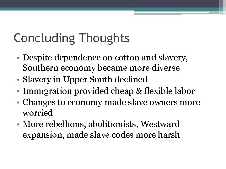Concluding Thoughts • Despite dependence on cotton and slavery, Southern economy became more diverse