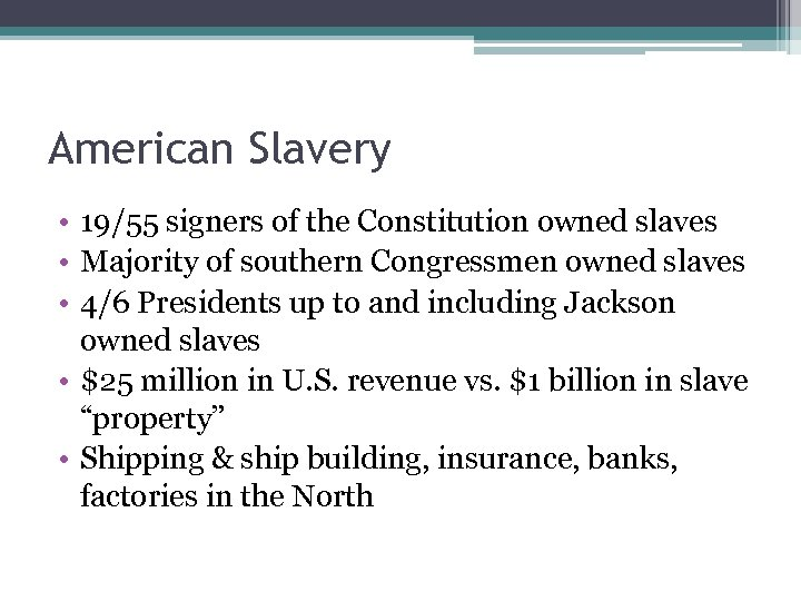 American Slavery • 19/55 signers of the Constitution owned slaves • Majority of southern