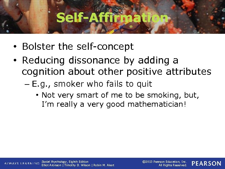 Self-Affirmation • Bolster the self-concept • Reducing dissonance by adding a cognition about other