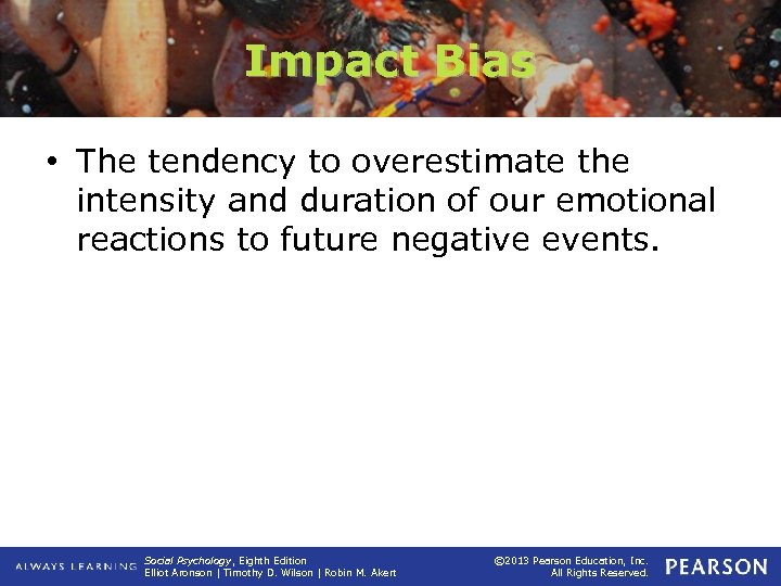 Impact Bias • The tendency to overestimate the intensity and duration of our emotional