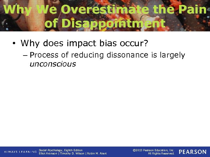 Why We Overestimate the Pain of Disappointment • Why does impact bias occur? –