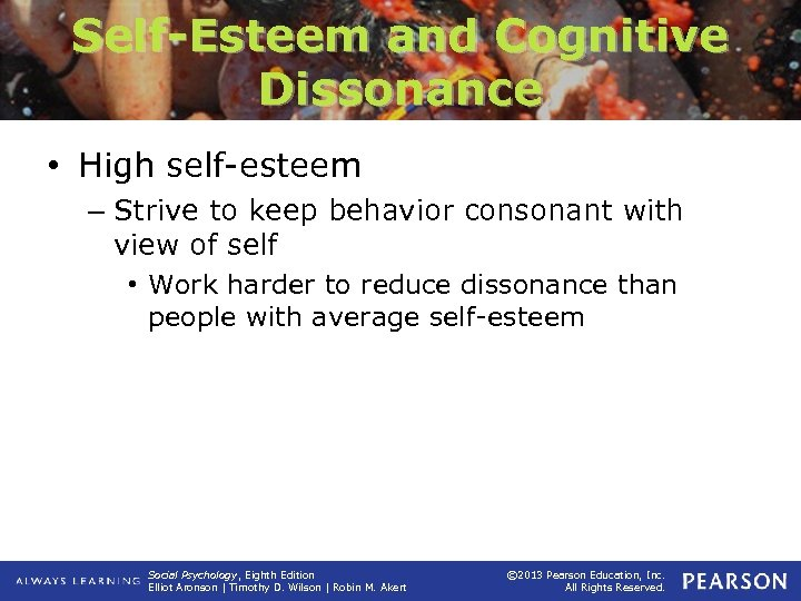 Self-Esteem and Cognitive Dissonance • High self-esteem – Strive to keep behavior consonant with