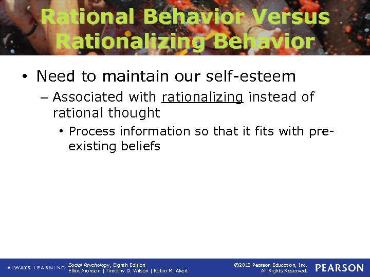 Rational Behavior Versus Rationalizing Behavior • Need to maintain our self-esteem – Associated with