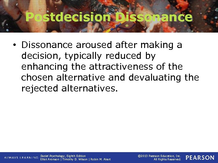 Postdecision Dissonance • Dissonance aroused after making a decision, typically reduced by enhancing the