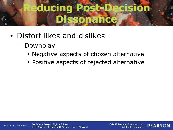 Reducing Post-Decision Dissonance • Distort likes and dislikes – Downplay • Negative aspects of