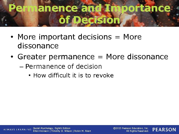 Permanence and Importance of Decision • More important decisions = More dissonance • Greater