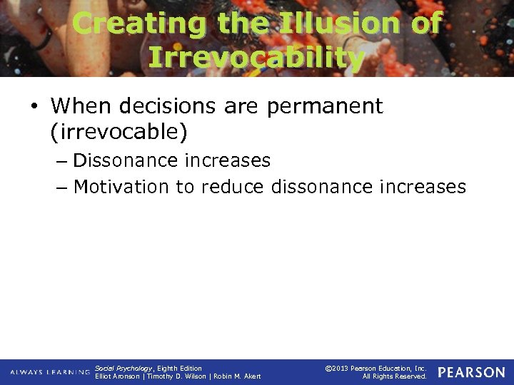 Creating the Illusion of Irrevocability • When decisions are permanent (irrevocable) – Dissonance increases
