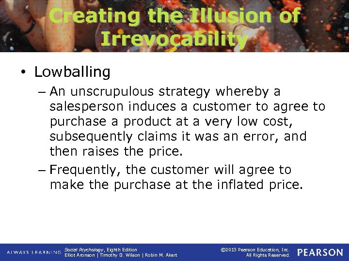 Creating the Illusion of Irrevocability • Lowballing – An unscrupulous strategy whereby a salesperson