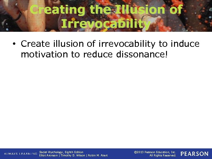 Creating the Illusion of Irrevocability • Create illusion of irrevocability to induce motivation to