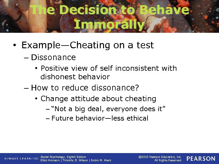 The Decision to Behave Immorally • Example—Cheating on a test – Dissonance • Positive
