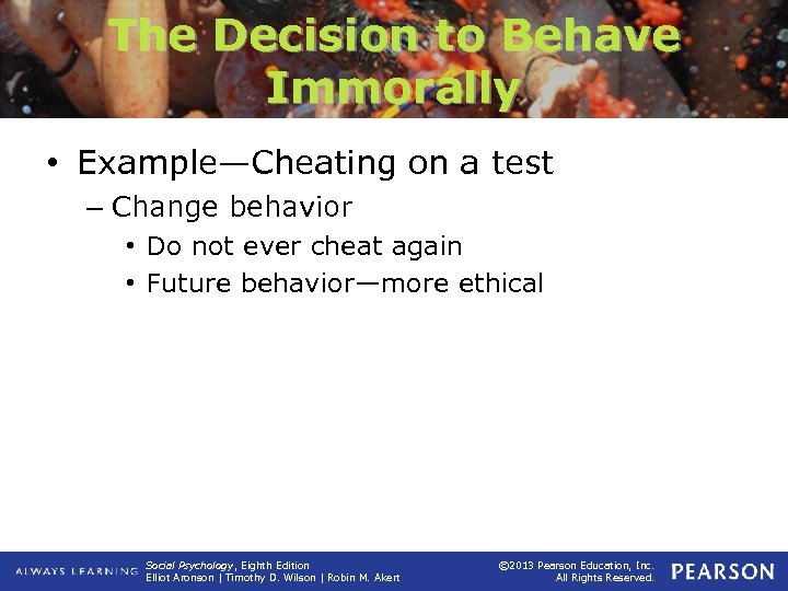 The Decision to Behave Immorally • Example—Cheating on a test – Change behavior •