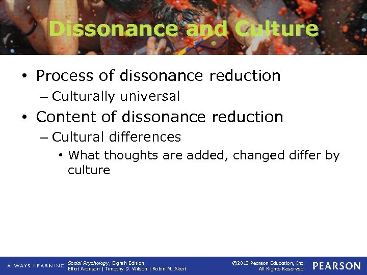 Dissonance and Culture • Process of dissonance reduction – Culturally universal • Content of