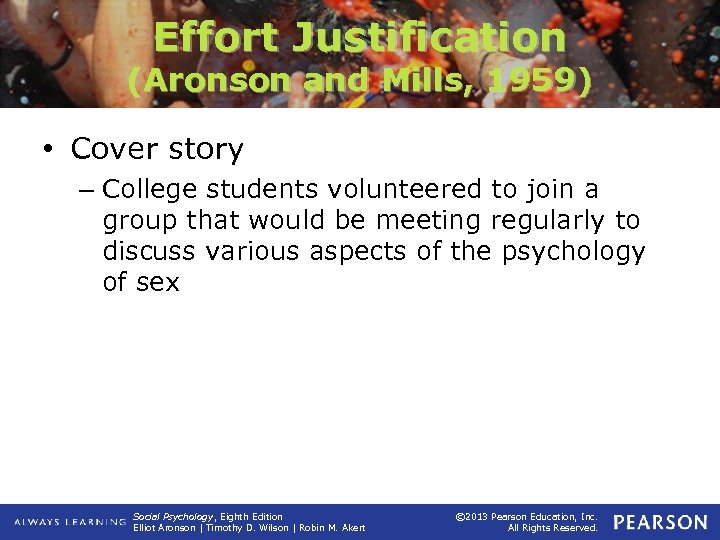 Effort Justification (Aronson and Mills, 1959) • Cover story – College students volunteered to