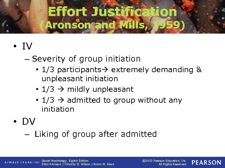 Effort Justification (Aronson and Mills, 1959) • IV – Severity of group initiation •