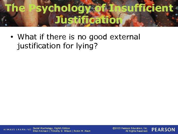 The Psychology of Insufficient Justification • What if there is no good external justification