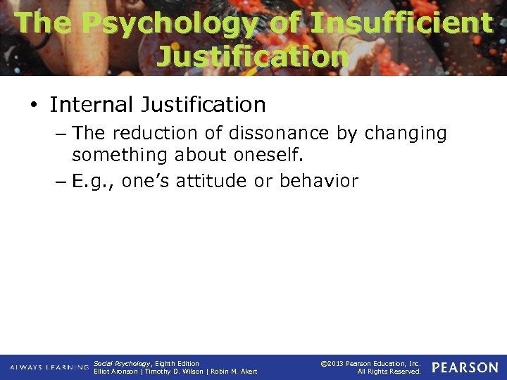 The Psychology of Insufficient Justification • Internal Justification – The reduction of dissonance by