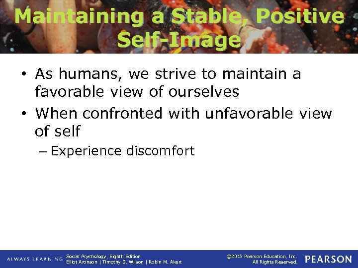 Maintaining a Stable, Positive Self-Image • As humans, we strive to maintain a favorable