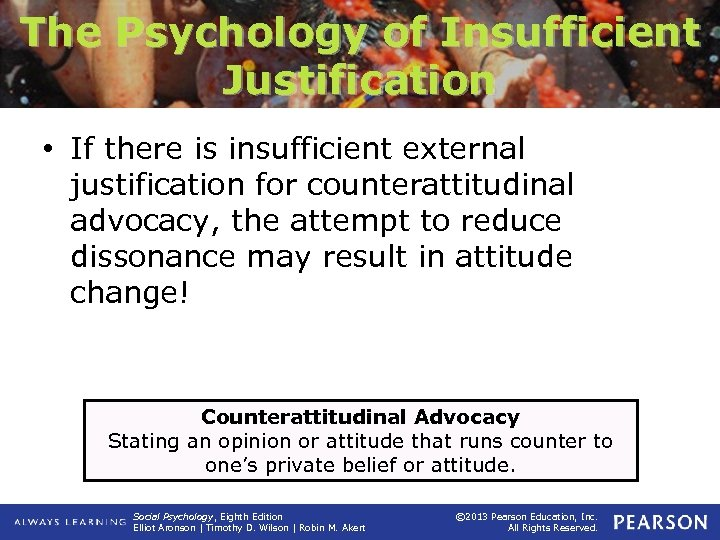 The Psychology of Insufficient Justification • If there is insufficient external justification for counterattitudinal