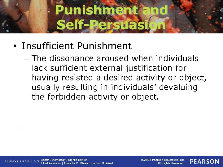 Punishment and Self-Persuasion • Insufficient Punishment – The dissonance aroused when individuals lack sufficient