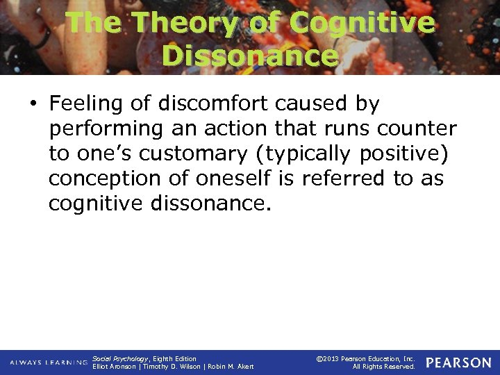 The Theory of Cognitive Dissonance • Feeling of discomfort caused by performing an action