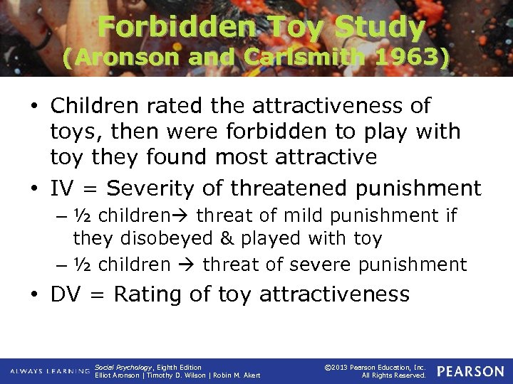 Forbidden Toy Study (Aronson and Carlsmith 1963) • Children rated the attractiveness of toys,
