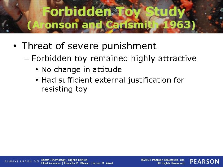 Forbidden Toy Study (Aronson and Carlsmith 1963) • Threat of severe punishment – Forbidden